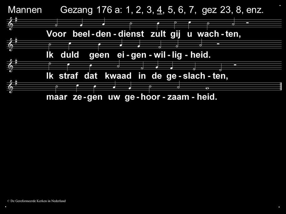... MannenGezang 176 a: 1, 2, 3, 4, 5, 6, 7, gez 23, 8, enz.