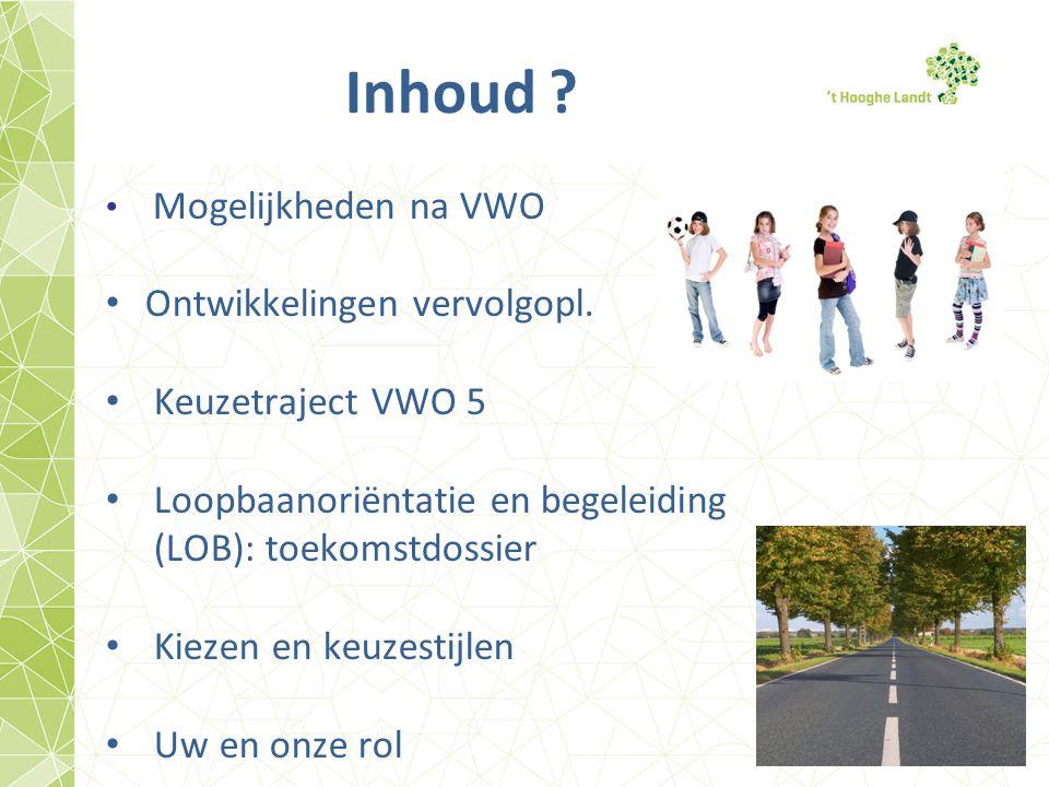 Inhoud ? Mogelijkheden na VWO Ontwikkelingen vervolgopl. Keuzetraject VWO 5 Loopbaanoriëntatie en begeleiding (LOB): toekomstdossier Kiezen en keuzest