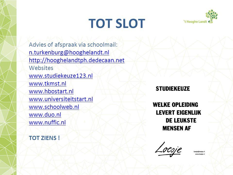 TOT SLOT Advies of afspraak via schoolmail: n.turkenburg@hooghelandt.nl http://hooghelandtph.dedecaan.net Websites www.studiekeuze123.nl www.tkmst.nl