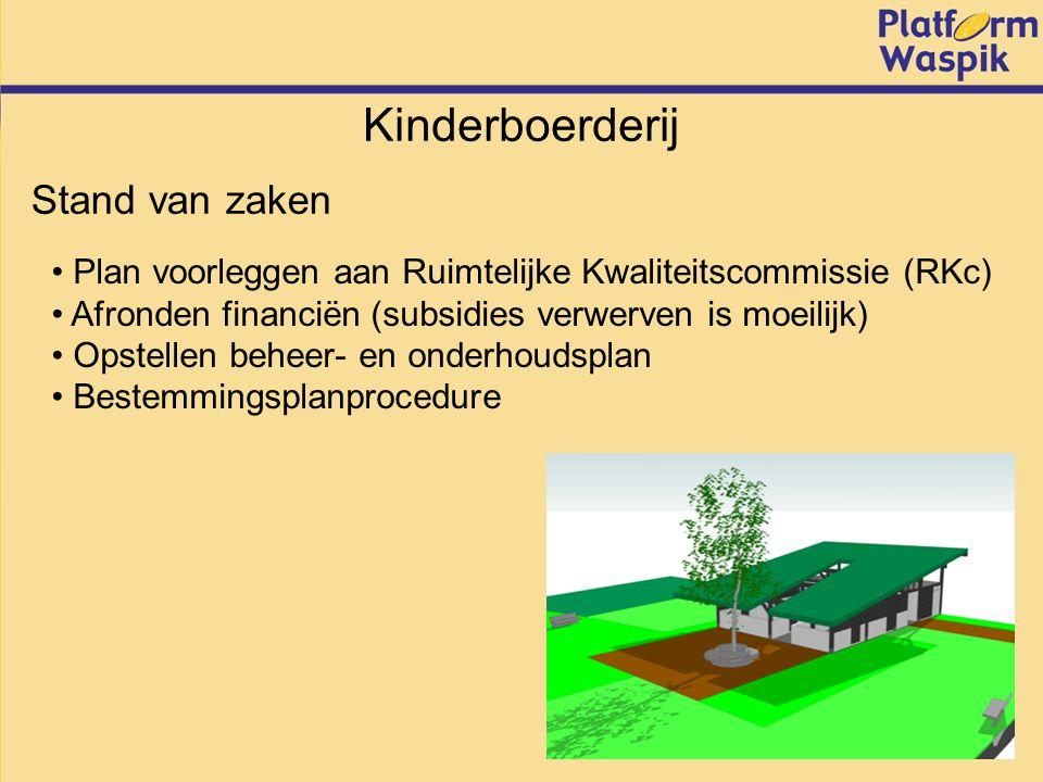 Kinderboerderij Stand van zaken Plan voorleggen aan Ruimtelijke Kwaliteitscommissie (RKc) Afronden financiën (subsidies verwerven is moeilijk) Opstellen beheer- en onderhoudsplan Bestemmingsplanprocedure