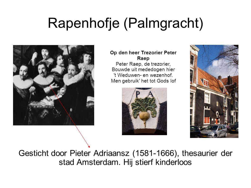 Rapenhofje (Palmgracht) Gesticht door Pieter Adriaansz (1581-1666), thesaurier der stad Amsterdam. Hij stierf kinderloos Op den heer Trezorier Peter R