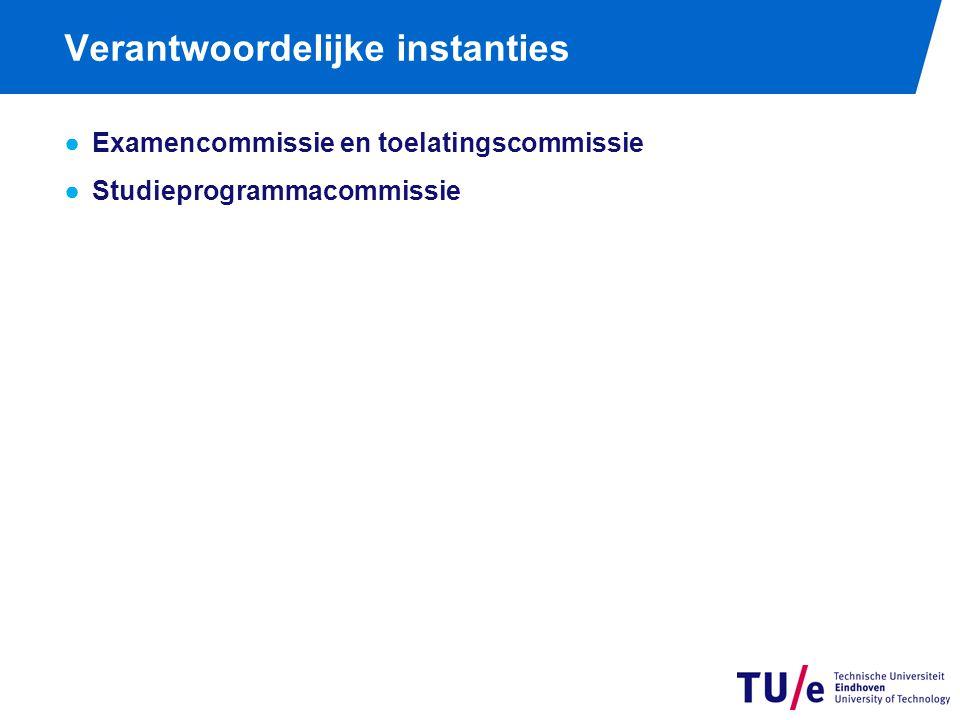 Verantwoordelijke instanties ●Examencommissie en toelatingscommissie ●Studieprogrammacommissie