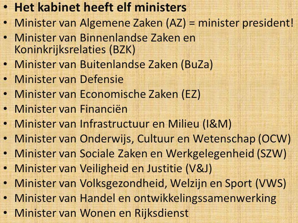 Het kabinet heeft elf ministers Minister van Algemene Zaken (AZ) = minister president! Minister van Binnenlandse Zaken en Koninkrijksrelaties (BZK) Mi