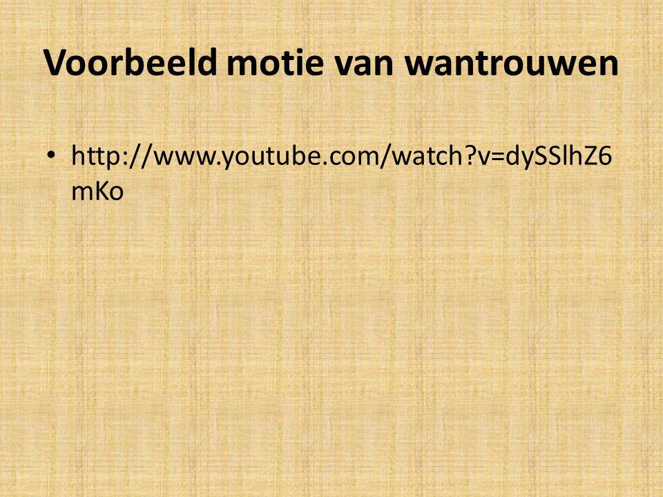 Voorbeeld motie van wantrouwen http://www.youtube.com/watch?v=dySSlhZ6 mKo
