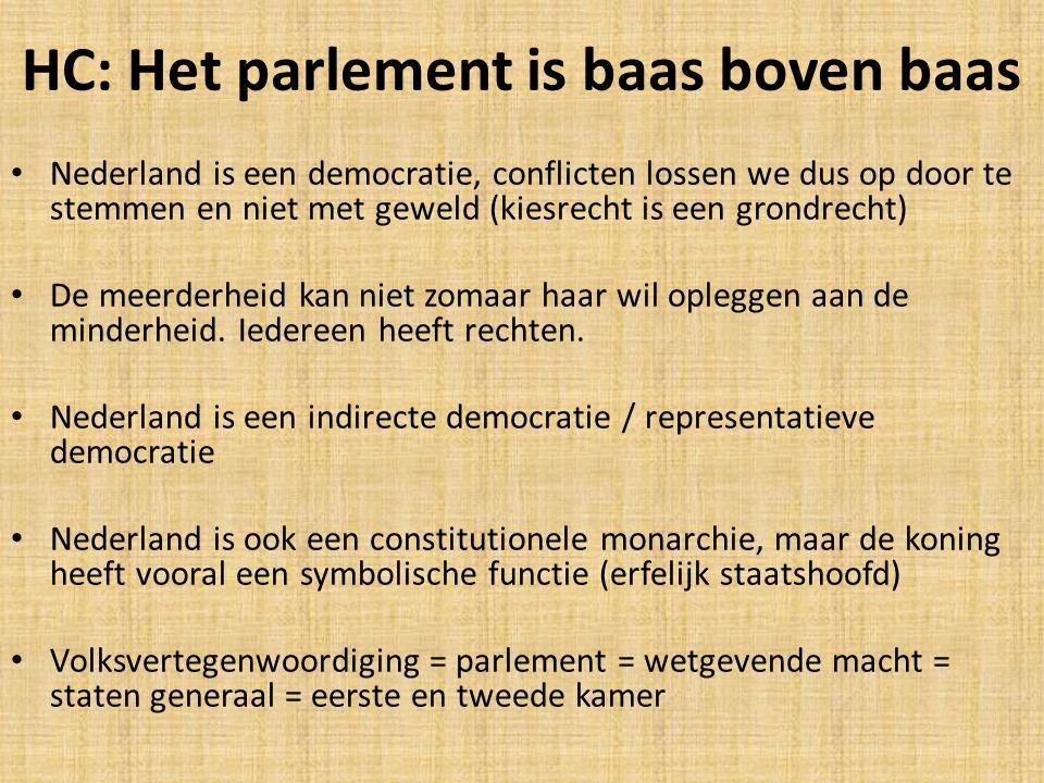 HC: Het parlement is baas boven baas Nederland is een democratie, conflicten lossen we dus op door te stemmen en niet met geweld (kiesrecht is een gro