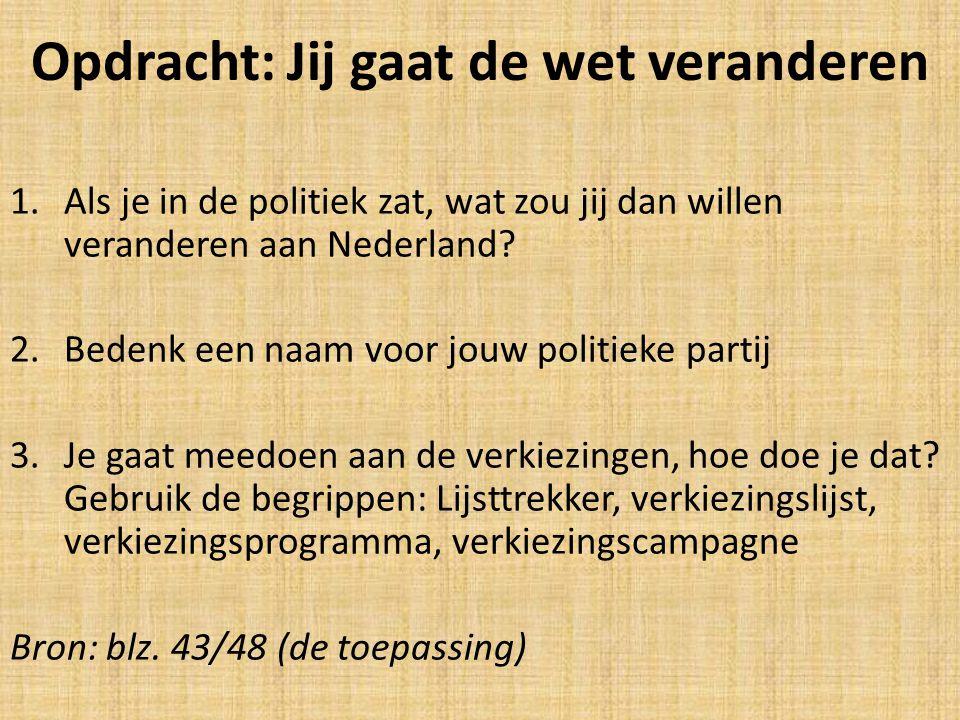 Opdracht: Jij gaat de wet veranderen 1.Als je in de politiek zat, wat zou jij dan willen veranderen aan Nederland? 2.Bedenk een naam voor jouw politie
