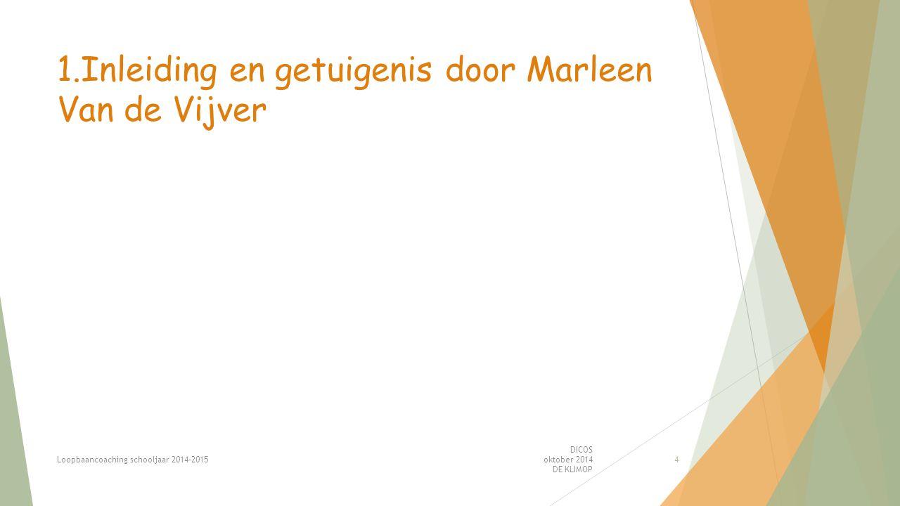 1.Inleiding en getuigenis door Marleen Van de Vijver Loopbaancoaching schooljaar 2014-20154 DICOS oktober 2014 DE KLIMOP