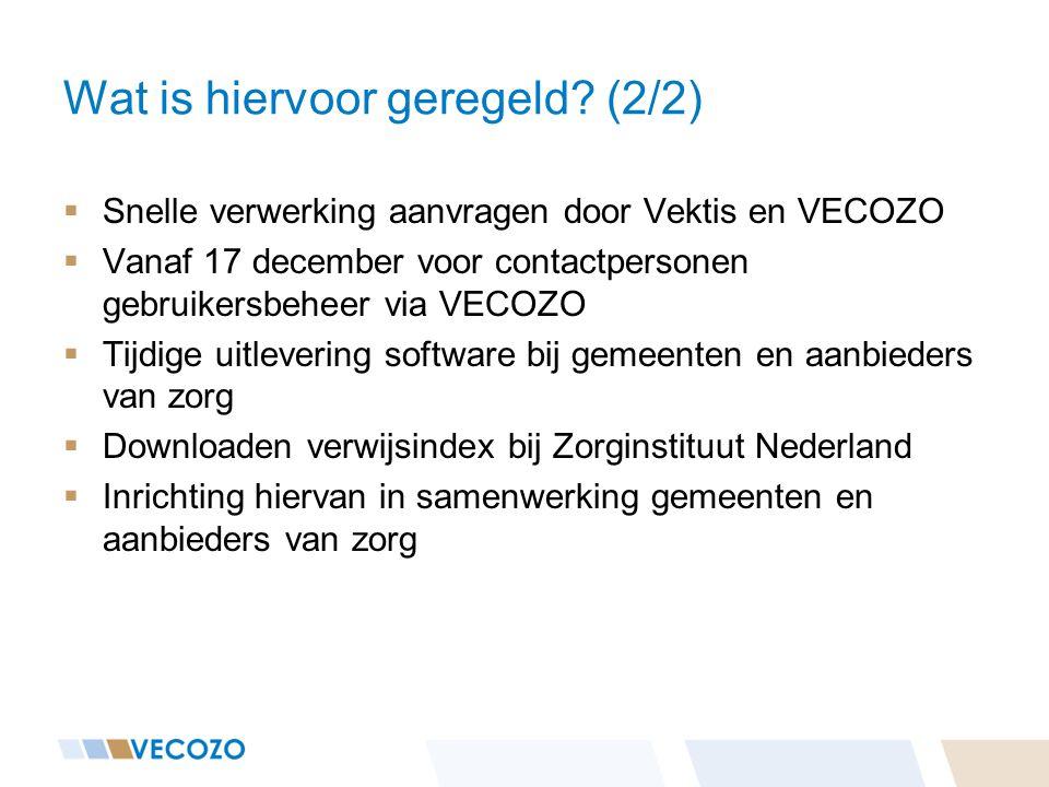 Wat is hiervoor geregeld? (2/2)  Snelle verwerking aanvragen door Vektis en VECOZO  Vanaf 17 december voor contactpersonen gebruikersbeheer via VECO