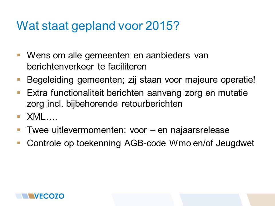 Wat staat gepland voor 2015?  Wens om alle gemeenten en aanbieders van berichtenverkeer te faciliteren  Begeleiding gemeenten; zij staan voor majeur