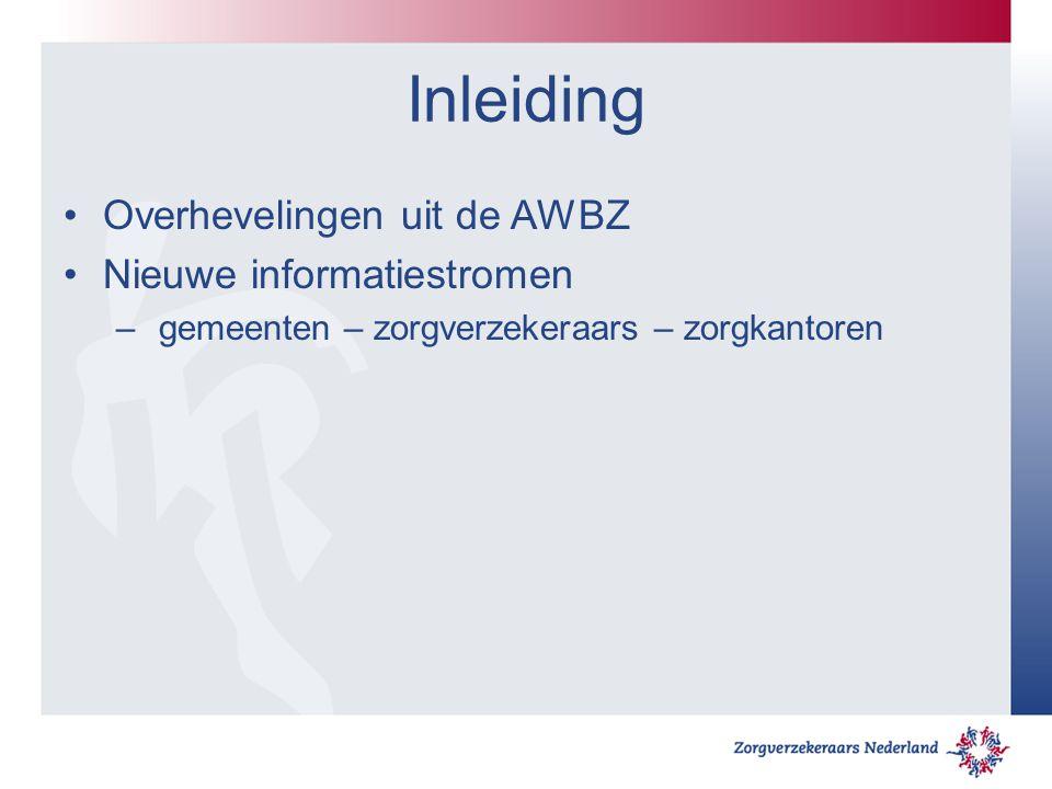 Inleiding Overhevelingen uit de AWBZ Nieuwe informatiestromen – gemeenten – zorgverzekeraars – zorgkantoren