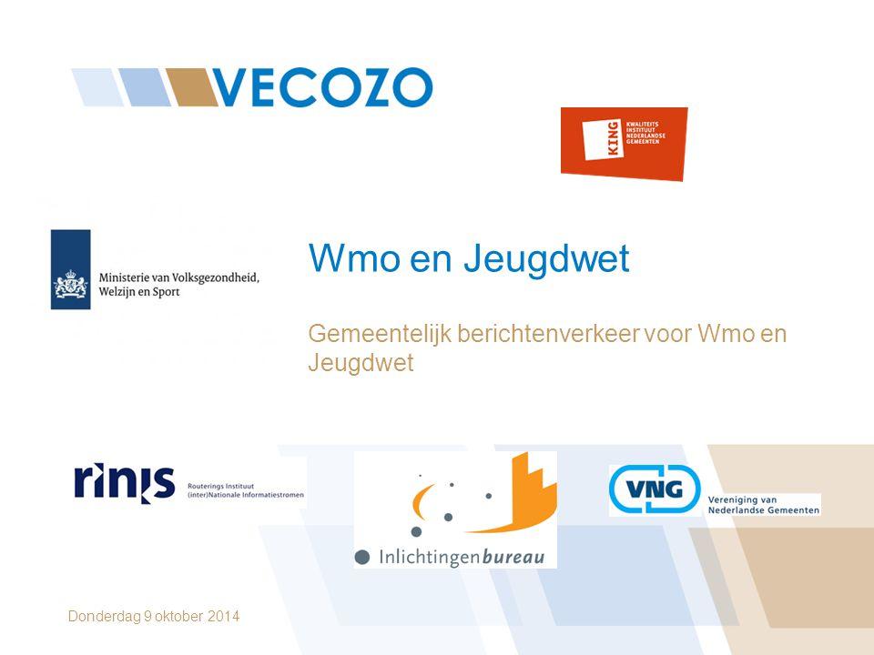 Wmo en Jeugdwet Gemeentelijk berichtenverkeer voor Wmo en Jeugdwet Donderdag 9 oktober 2014