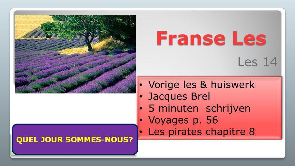 Franse Les Les 14 Vorige les & huiswerk Jacques Brel 5 minuten schrijven Voyages p. 56 Les pirates chapitre 8 Vorige les & huiswerk Jacques Brel 5 min