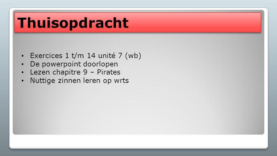 Thuisopdracht Exercices 1 t/m 14 unité 7 (wb) De powerpoint doorlopen Lezen chapitre 9 – Pirates Nuttige zinnen leren op wrts