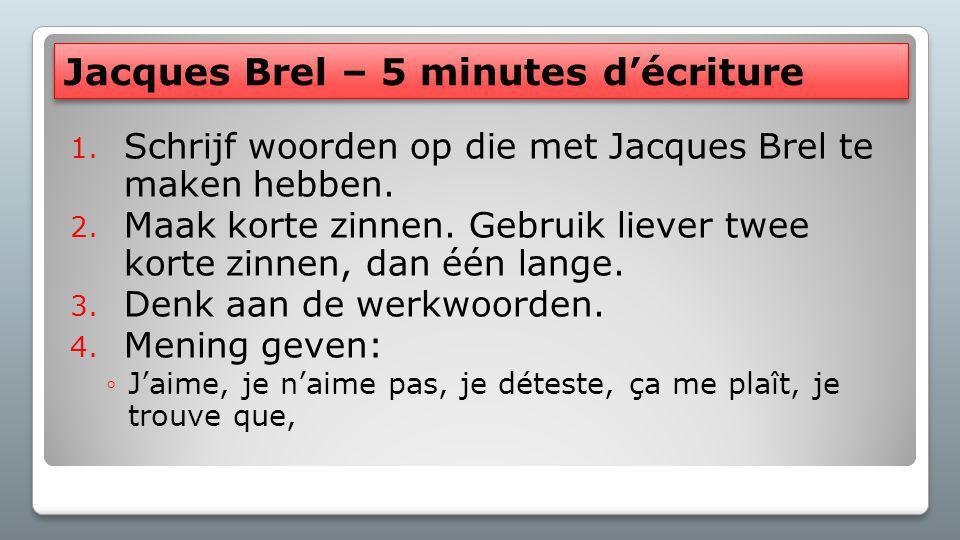 Jacques Brel – 5 minutes d'écriture 1.Jacques Brel est un Belge.