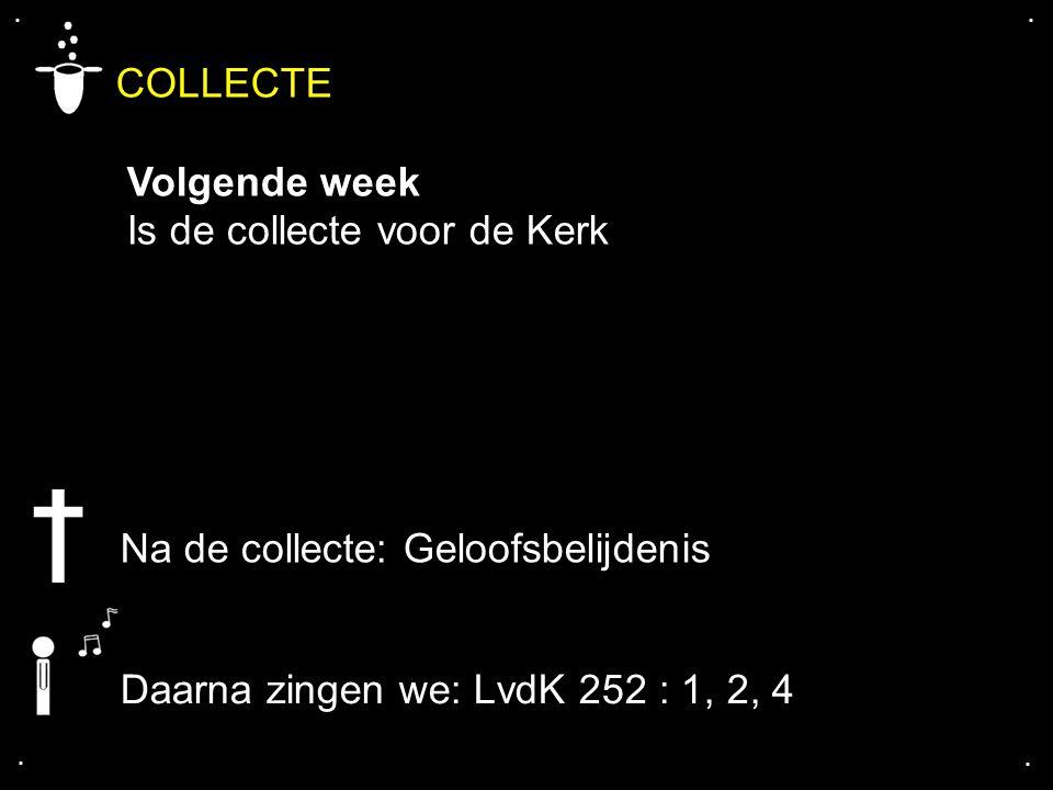 .... COLLECTE Volgende week Is de collecte voor de Kerk Na de collecte: Geloofsbelijdenis Daarna zingen we: LvdK 252 : 1, 2, 4