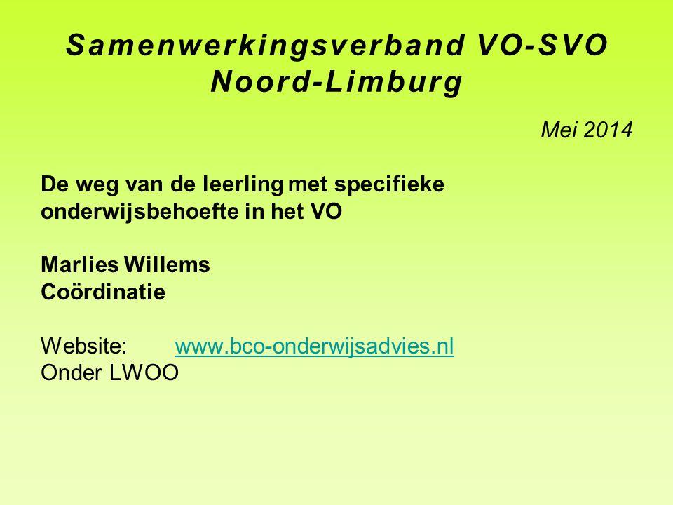 Samenwerkingsverband VO-SVO Noord-Limburg Mei 2014 De weg van de leerling met specifieke onderwijsbehoefte in het VO Marlies Willems Coördinatie Websi