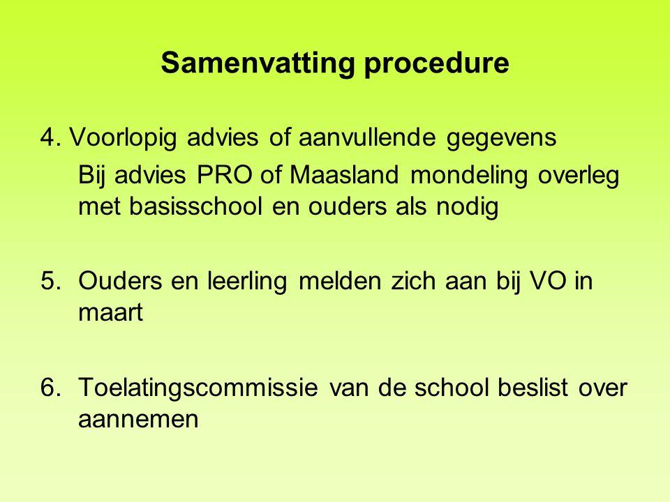 Samenvatting procedure 4. Voorlopig advies of aanvullende gegevens Bij advies PRO of Maasland mondeling overleg met basisschool en ouders als nodig 5.