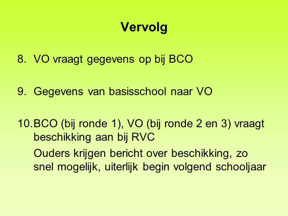 Vervolg 8.VO vraagt gegevens op bij BCO 9.Gegevens van basisschool naar VO 10.BCO (bij ronde 1), VO (bij ronde 2 en 3) vraagt beschikking aan bij RVC
