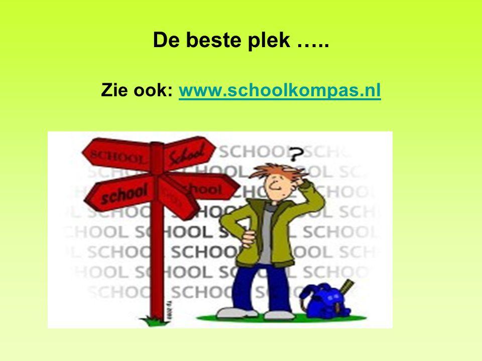 De beste plek ….. Zie ook: www.schoolkompas.nlwww.schoolkompas.nl