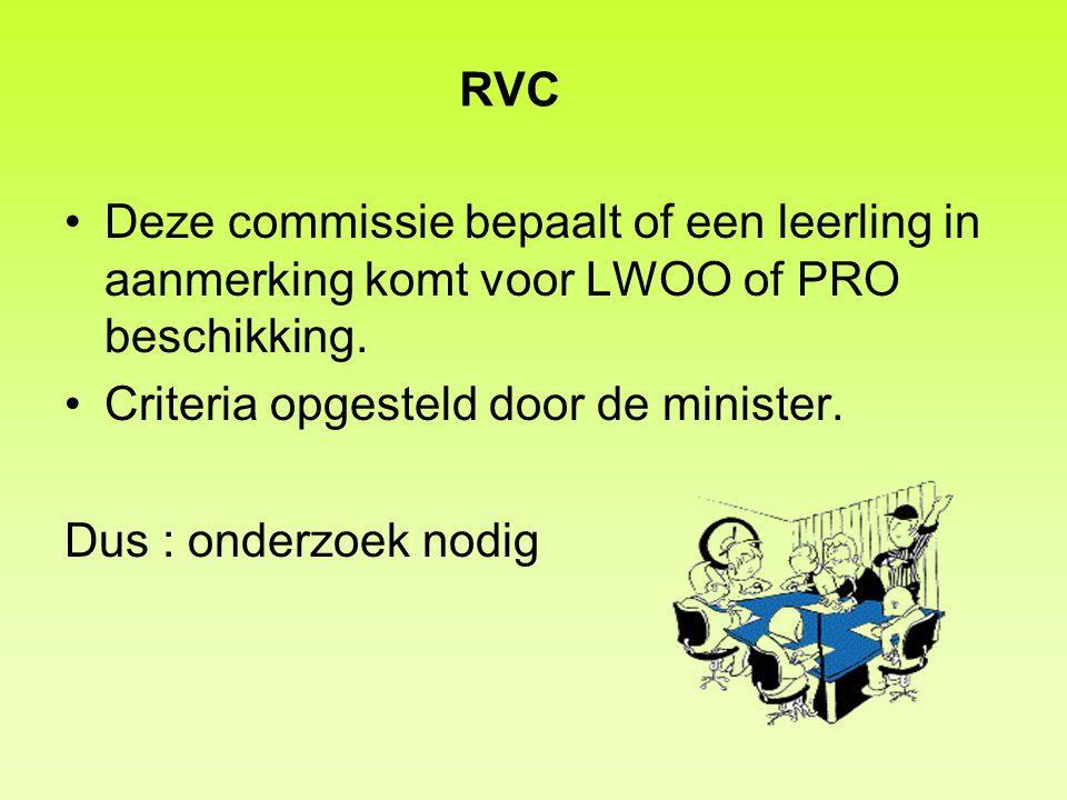 RVC Deze commissie bepaalt of een leerling in aanmerking komt voor LWOO of PRO beschikking. Criteria opgesteld door de minister. Dus : onderzoek nodig