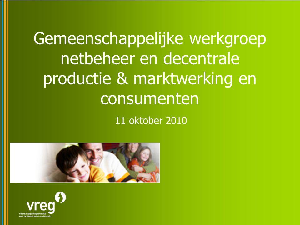 Gemeenschappelijke werkgroep netbeheer en decentrale productie & marktwerking en consumenten 11 oktober 2010