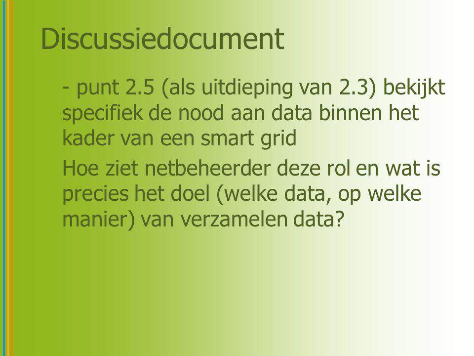 Discussiedocument - punt 2.5 (als uitdieping van 2.3) bekijkt specifiek de nood aan data binnen het kader van een smart grid Hoe ziet netbeheerder dez