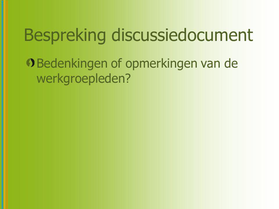 Bespreking discussiedocument Bedenkingen of opmerkingen van de werkgroepleden?