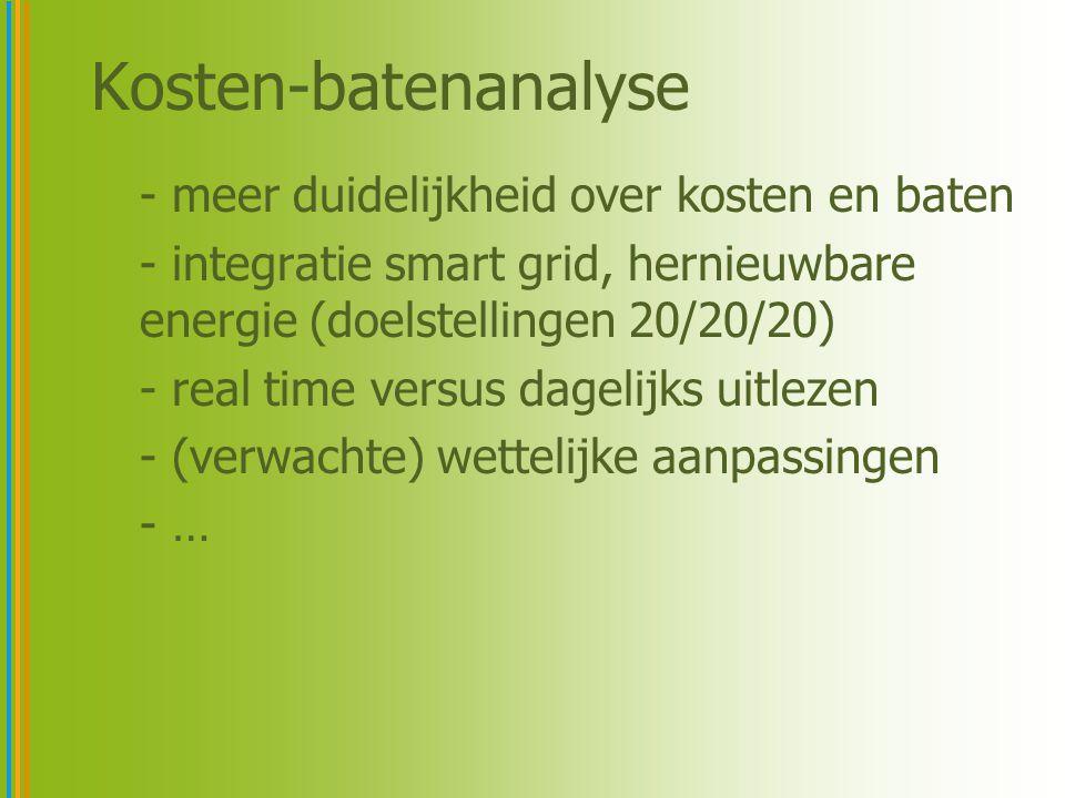 Kosten-batenanalyse - meer duidelijkheid over kosten en baten - integratie smart grid, hernieuwbare energie (doelstellingen 20/20/20) - real time vers