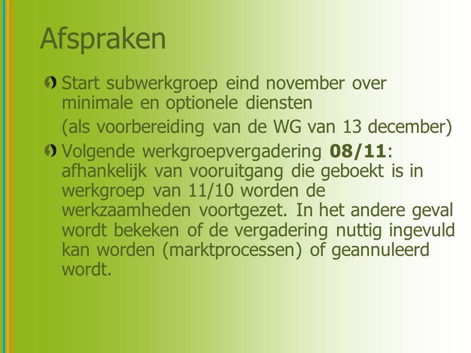 Afspraken Start subwerkgroep eind november over minimale en optionele diensten (als voorbereiding van de WG van 13 december) Volgende werkgroepvergade