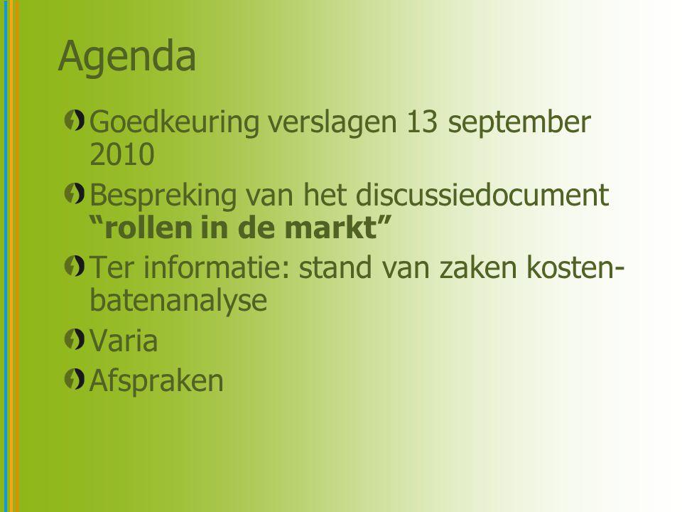 """Agenda Goedkeuring verslagen 13 september 2010 Bespreking van het discussiedocument """"rollen in de markt"""" Ter informatie: stand van zaken kosten- baten"""