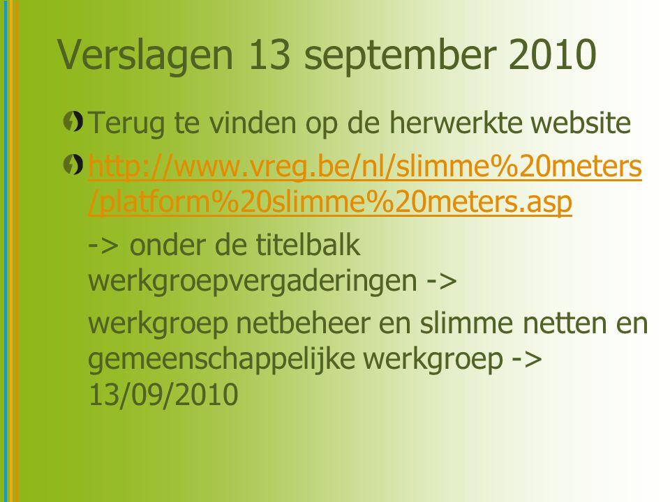 Verslagen 13 september 2010 Terug te vinden op de herwerkte website http://www.vreg.be/nl/slimme%20meters /platform%20slimme%20meters.asp -> onder de