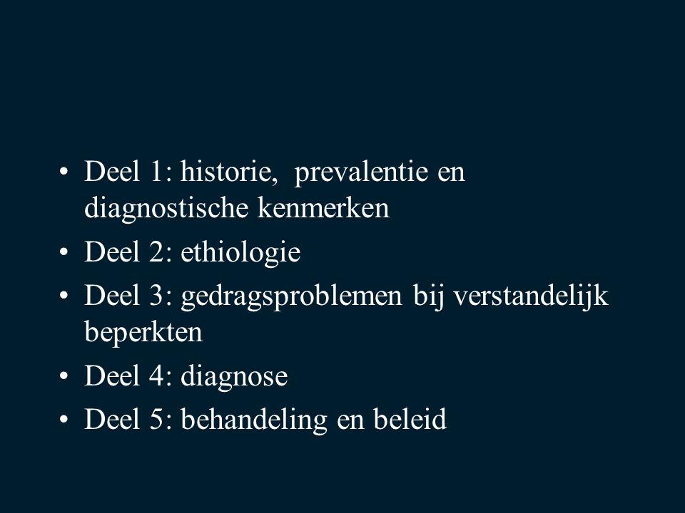 Deel 1: historie, prevalentie en diagnostische kenmerken Deel 2: ethiologie Deel 3: gedragsproblemen bij verstandelijk beperkten Deel 4: diagnose Deel