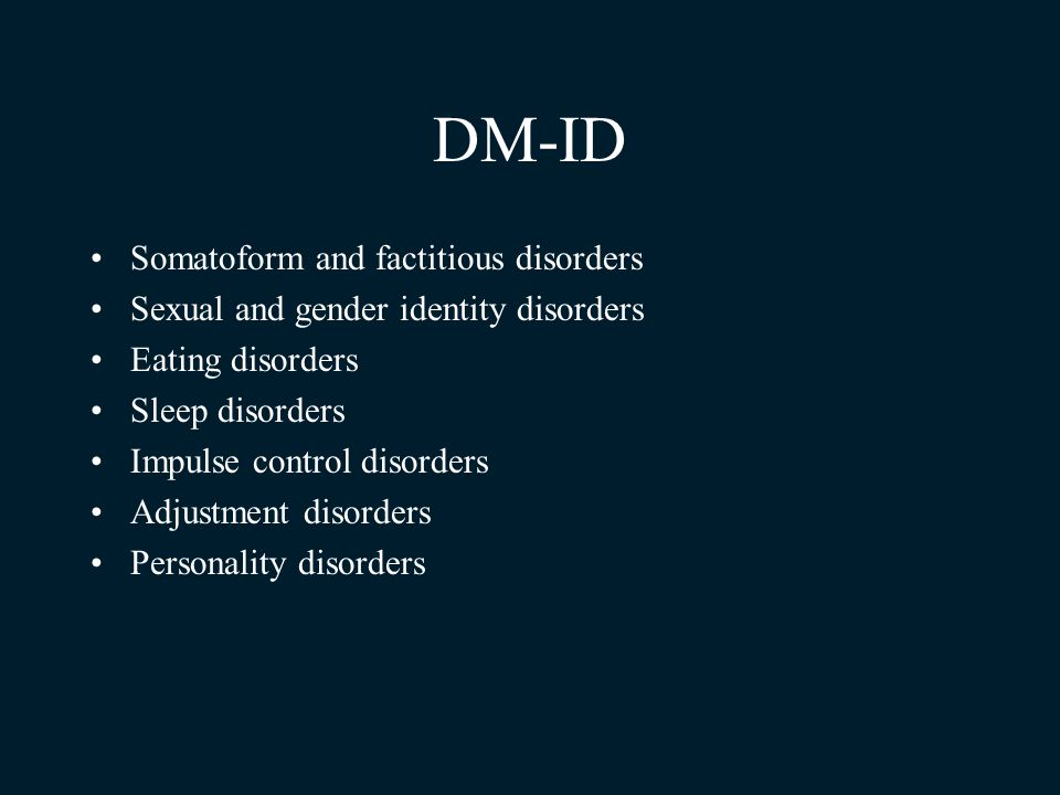 DM-ID Somatoform and factitious disorders Sexual and gender identity disorders Eating disorders Sleep disorders Impulse control disorders Adjustment d