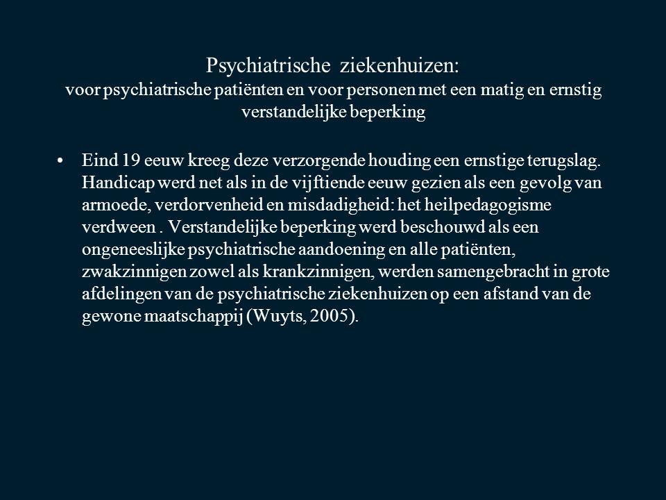 Psychiatrische ziekenhuizen: voor psychiatrische patiënten en voor personen met een matig en ernstig verstandelijke beperking Eind 19 eeuw kreeg deze