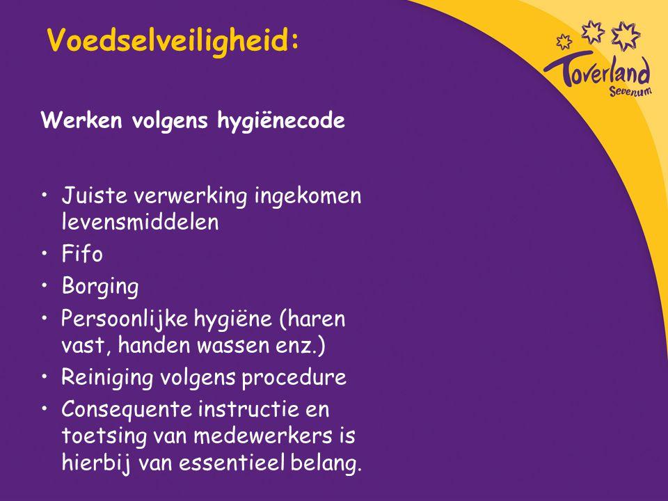 Voedselveiligheid: Werken volgens hygiënecode Juiste verwerking ingekomen levensmiddelen Fifo Borging Persoonlijke hygiëne (haren vast, handen wassen