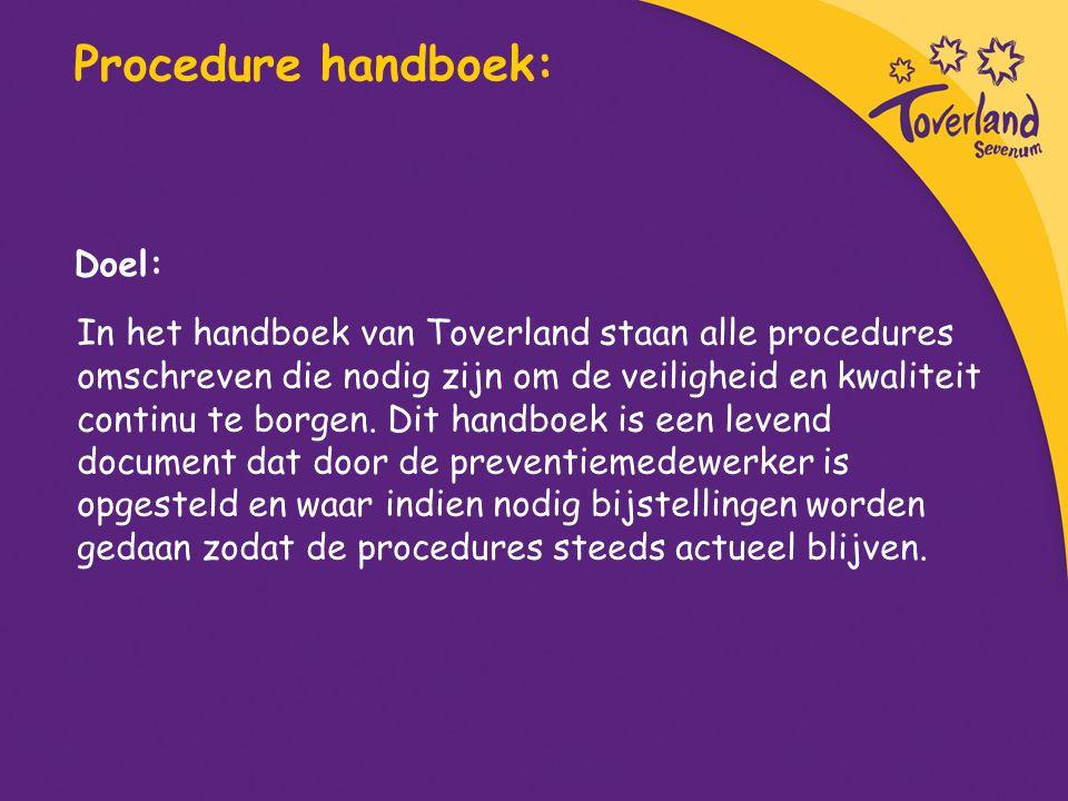 Procedure handboek: In het handboek van Toverland staan alle procedures omschreven die nodig zijn om de veiligheid en kwaliteit continu te borgen. Dit