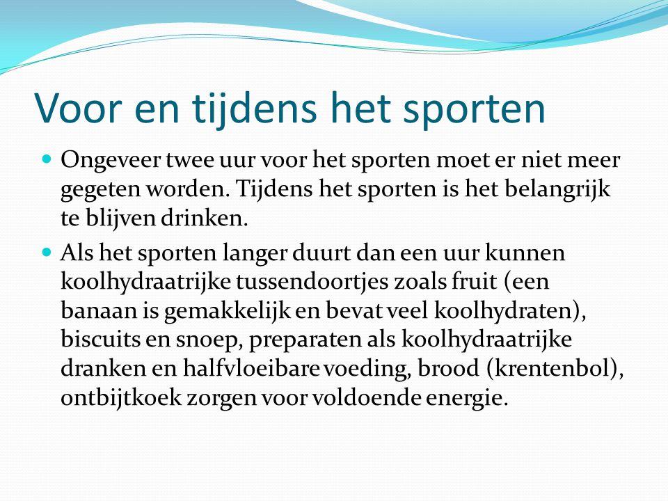 Voor en tijdens het sporten Ongeveer twee uur voor het sporten moet er niet meer gegeten worden. Tijdens het sporten is het belangrijk te blijven drin