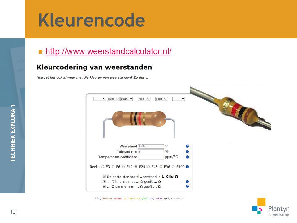 12 TECHNIEK EXPLORA 1 http://www.weerstandcalculator.nl/ Kleurencode Platte zijde = - Langste beentje = +