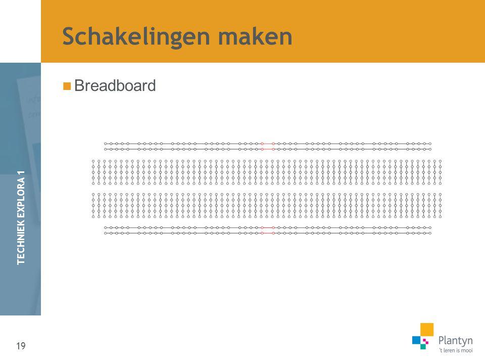 19 TECHNIEK EXPLORA 1 Breadboard Schakelingen maken