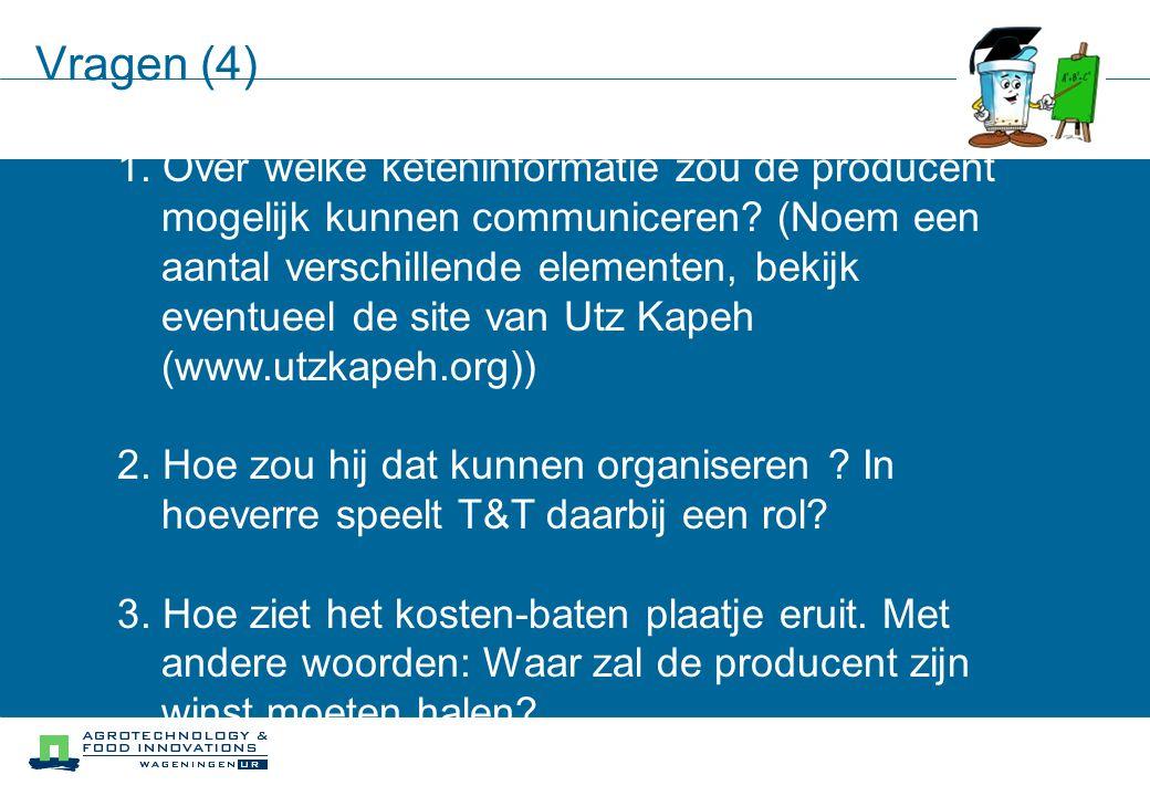 Vragen (4) 1. Over welke keteninformatie zou de producent mogelijk kunnen communiceren.