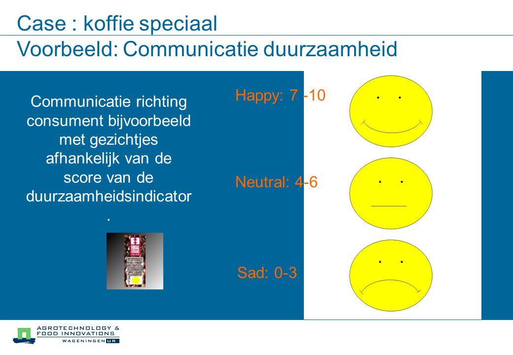 Case : koffie speciaal Voorbeeld: Communicatie duurzaamheid Communicatie richting consument bijvoorbeeld met gezichtjes afhankelijk van de score van de duurzaamheidsindicator.
