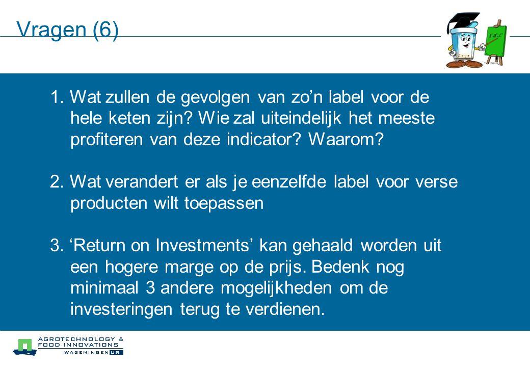Vragen (6) 1. Wat zullen de gevolgen van zo'n label voor de hele keten zijn.