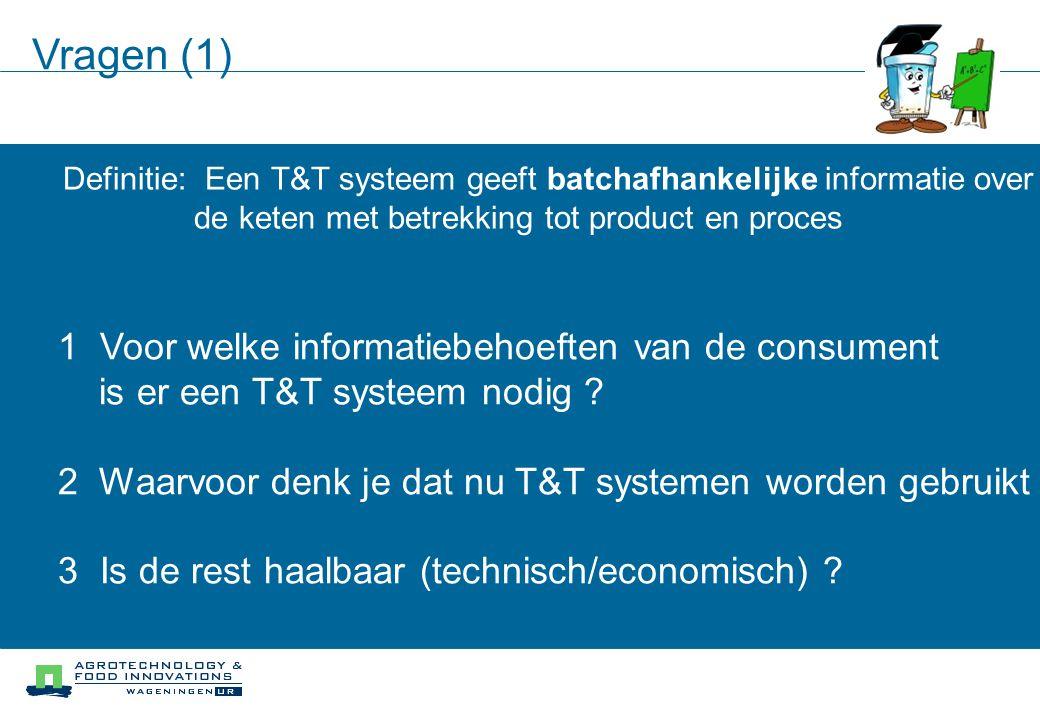 Vragen (1) 1 Voor welke informatiebehoeften van de consument is er een T&T systeem nodig .