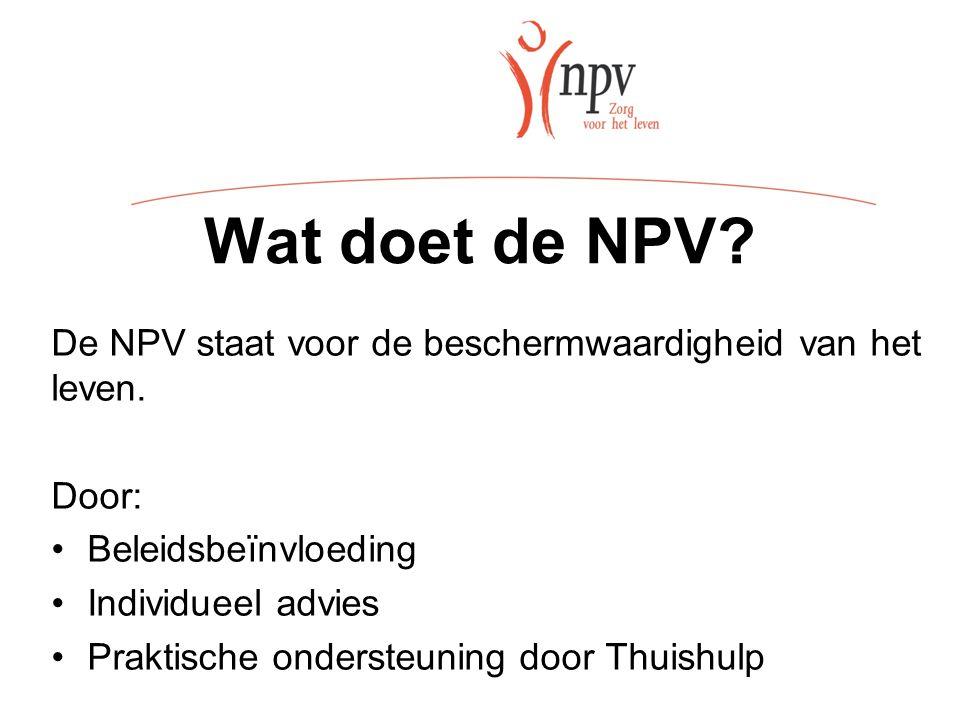 Wat doet de NPV. De NPV staat voor de beschermwaardigheid van het leven.