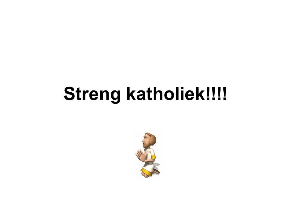 Streng katholiek!!!!