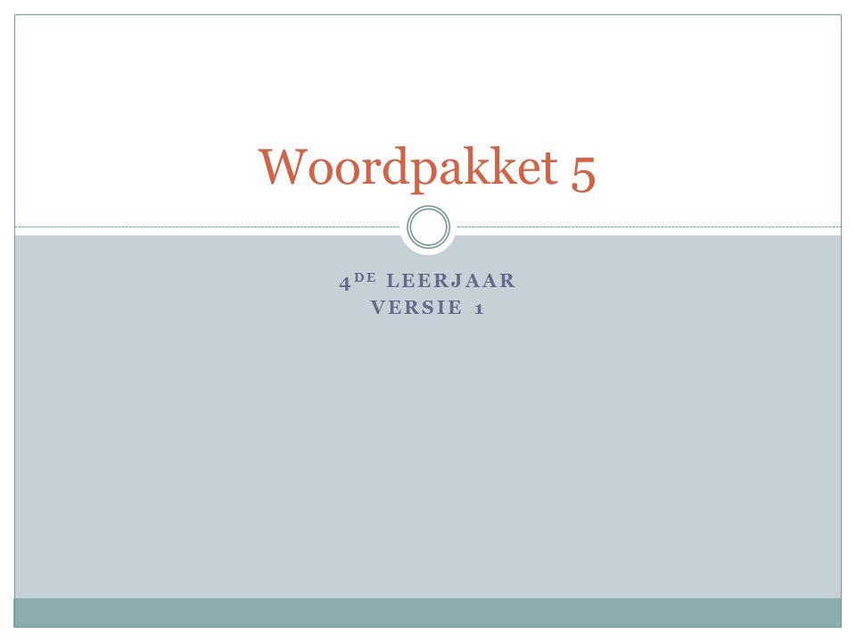 4 DE LEERJAAR VERSIE 1 Woordpakket 5