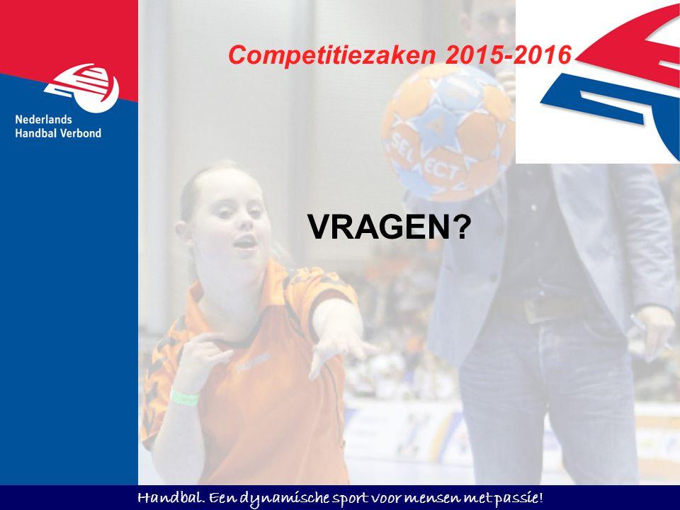 Handbal. Een dynamische sport voor mensen met passie! VRAGEN? Competitiezaken 2015-2016