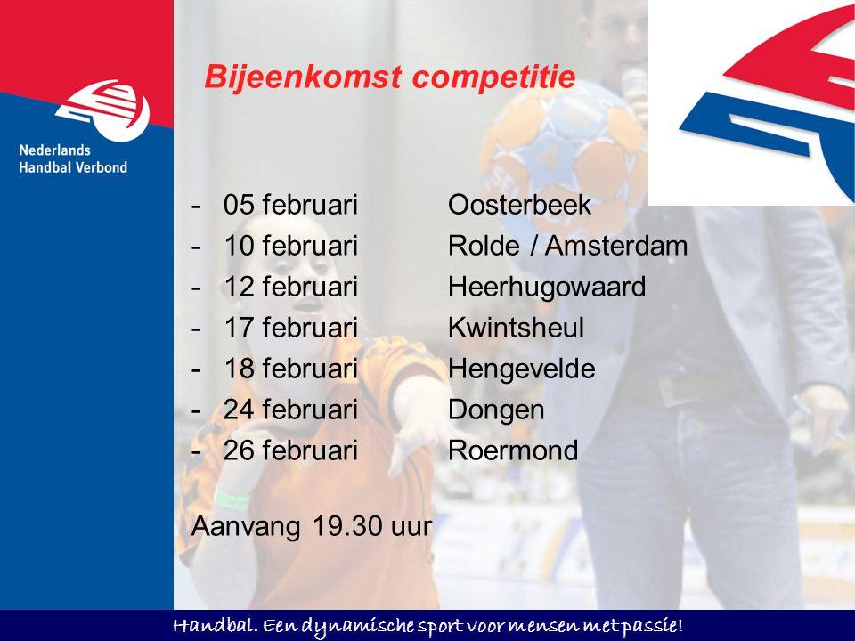 Handbal. Een dynamische sport voor mensen met passie! Bijeenkomst competitie -05 februariOosterbeek -10 februariRolde / Amsterdam -12 februariHeerhugo
