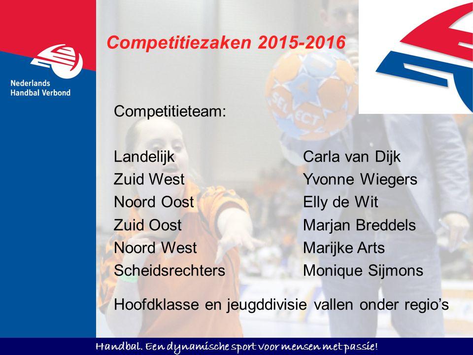 Handbal. Een dynamische sport voor mensen met passie! Competitiezaken 2015-2016 Competitieteam: LandelijkCarla van Dijk Zuid WestYvonne Wiegers Noord
