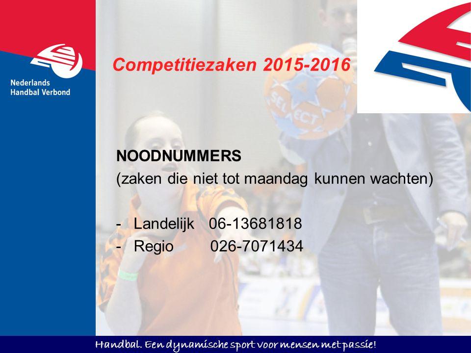 Handbal. Een dynamische sport voor mensen met passie! Competitiezaken 2015-2016 NOODNUMMERS (zaken die niet tot maandag kunnen wachten) -Landelijk 06-